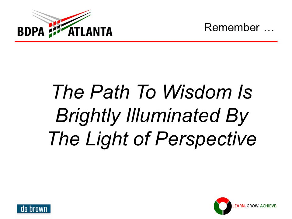 Remember … The Path To Wisdom Is Brightly Illuminated By The Light of Perspective