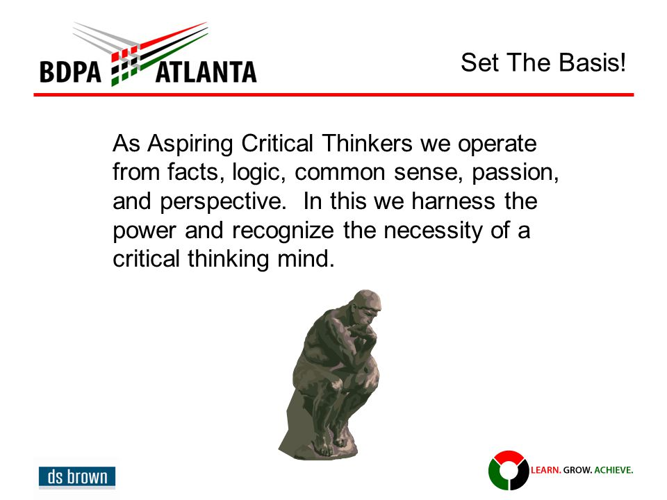 Set The Basis! As Aspiring Critical Thinkers we operate from facts, logic, common sense, passion, and perspective. In this we harness the power and re