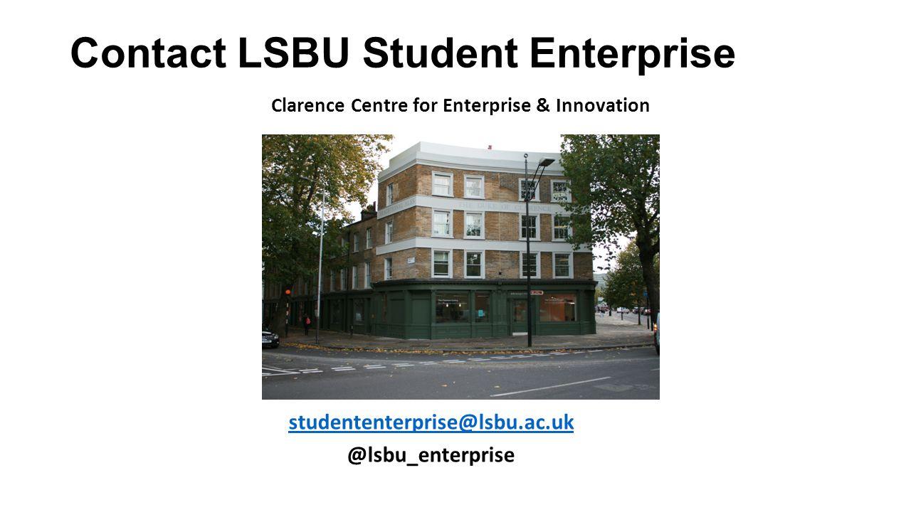 Contact LSBU Student Enterprise Clarence Centre for Enterprise & Innovation studententerprise@lsbu.ac.uk @lsbu_enterprise
