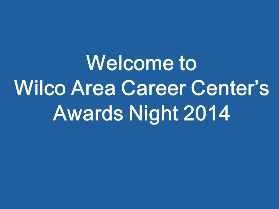 Welcome to Wilco Area Career Center's Awards Night 2014