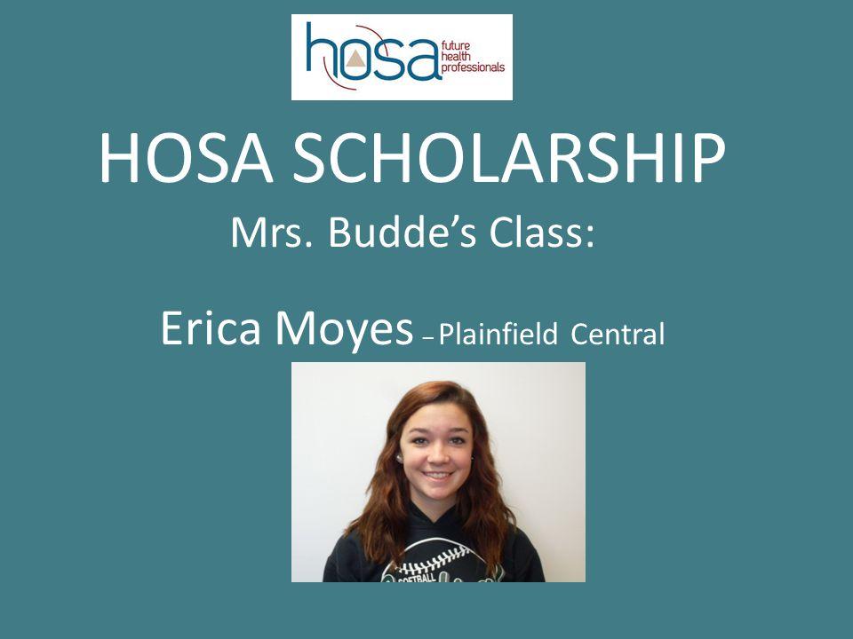 HOSA SCHOLARSHIP Mrs. Budde's Class: Erica Moyes – Plainfield Central