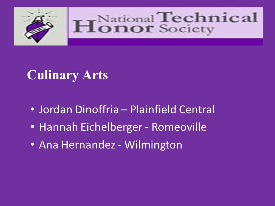 Culinary Arts Jordan Dinoffria – Plainfield Central Hannah Eichelberger - Romeoville Ana Hernandez - Wilmington