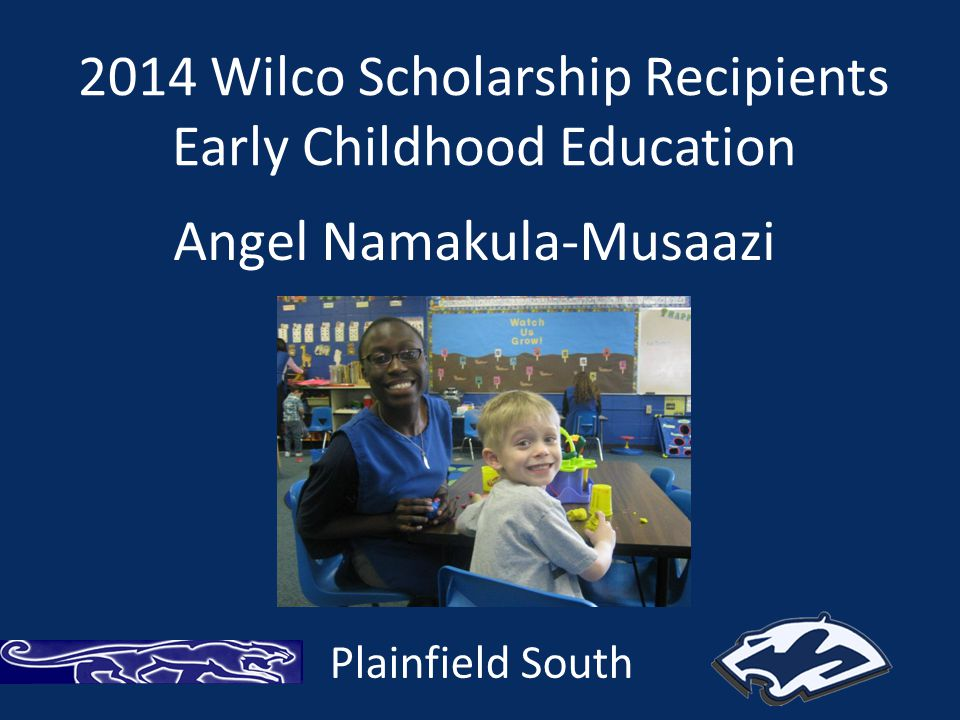2014 Wilco Scholarship Recipients Early Childhood Education Plainfield South Angel Namakula-Musaazi