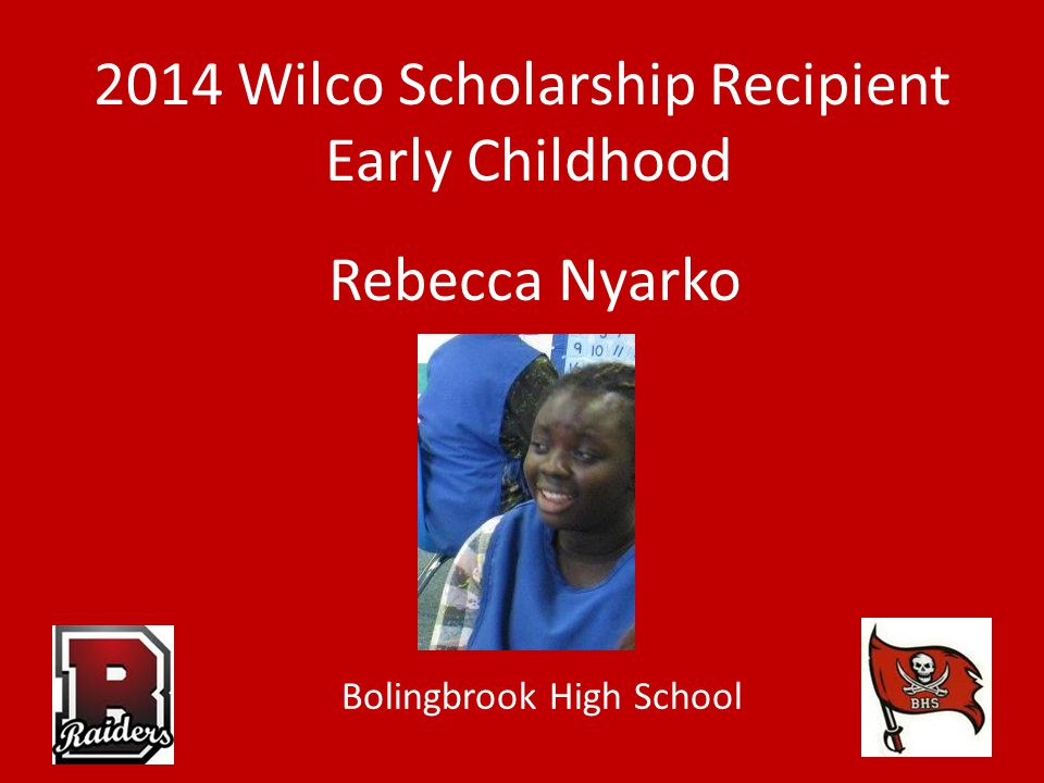 2014 Wilco Scholarship Recipient Early Childhood Rebecca Nyarko Bolingbrook High School