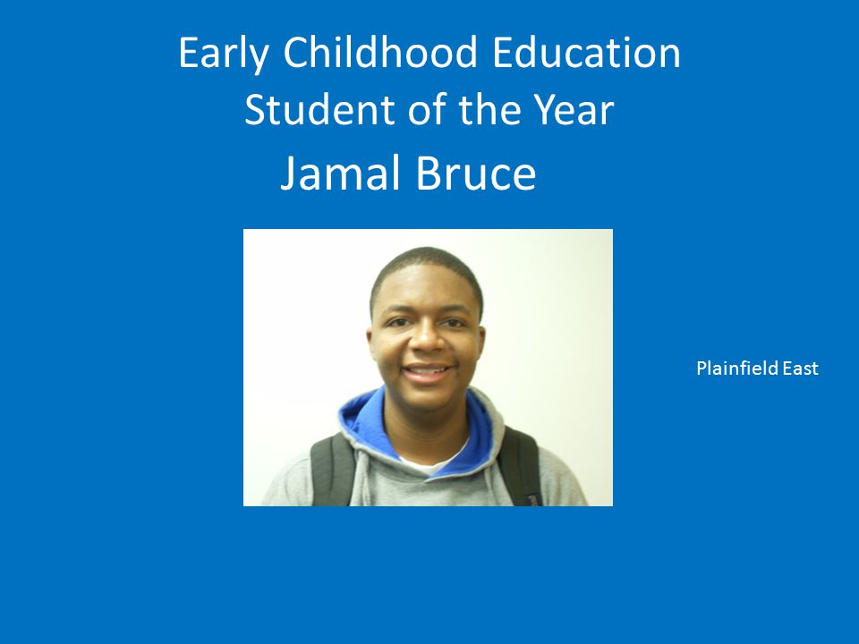 Early Childhood Education Student of the Year Jamal Bruce Plainfield East