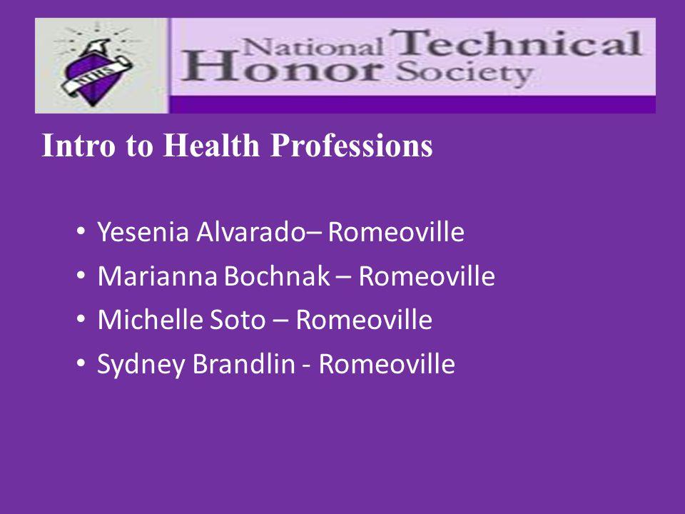 Intro to Health Professions Yesenia Alvarado– Romeoville Marianna Bochnak – Romeoville Michelle Soto – Romeoville Sydney Brandlin - Romeoville