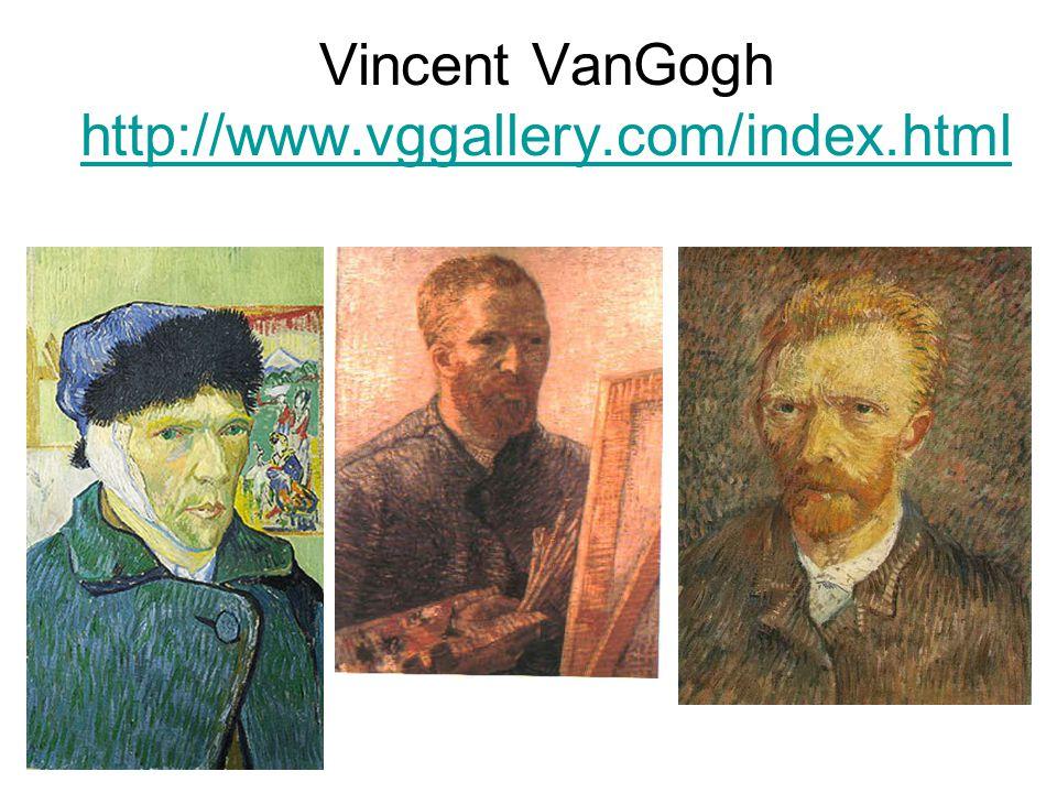 Vincent VanGogh http://www.vggallery.com/index.html http://www.vggallery.com/index.html