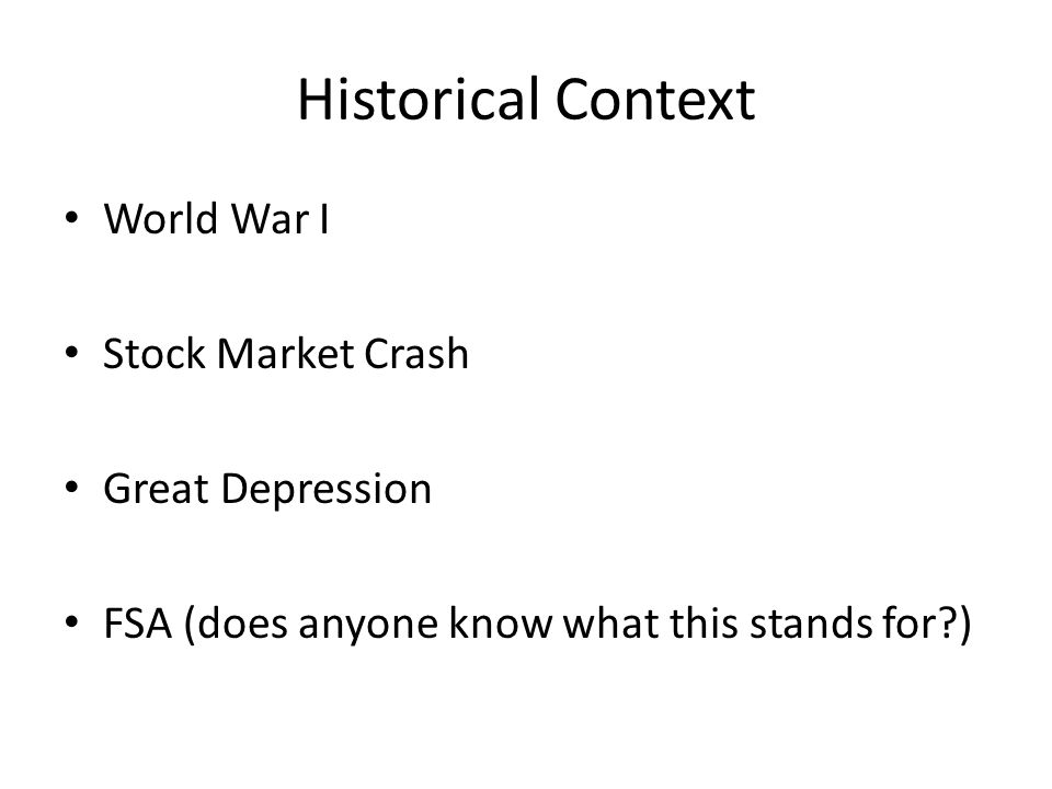 Historical Context World War I Stock Market Crash Great Depression FSA (does anyone know what this stands for )