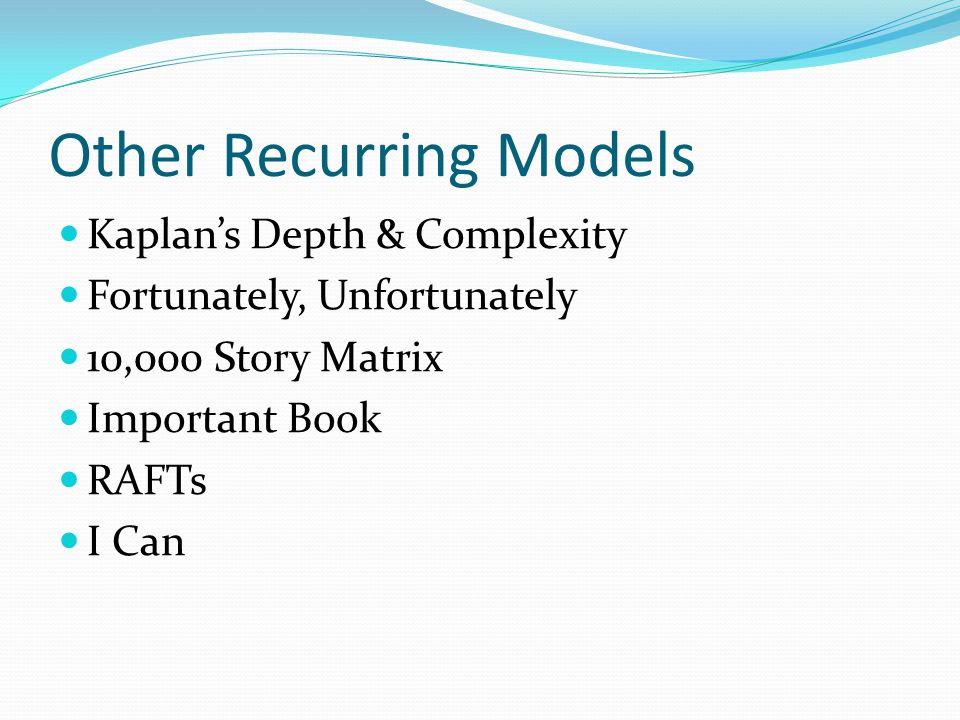 Other Recurring Models Kaplan's Depth & Complexity Fortunately, Unfortunately 10,000 Story Matrix Important Book RAFTs I Can