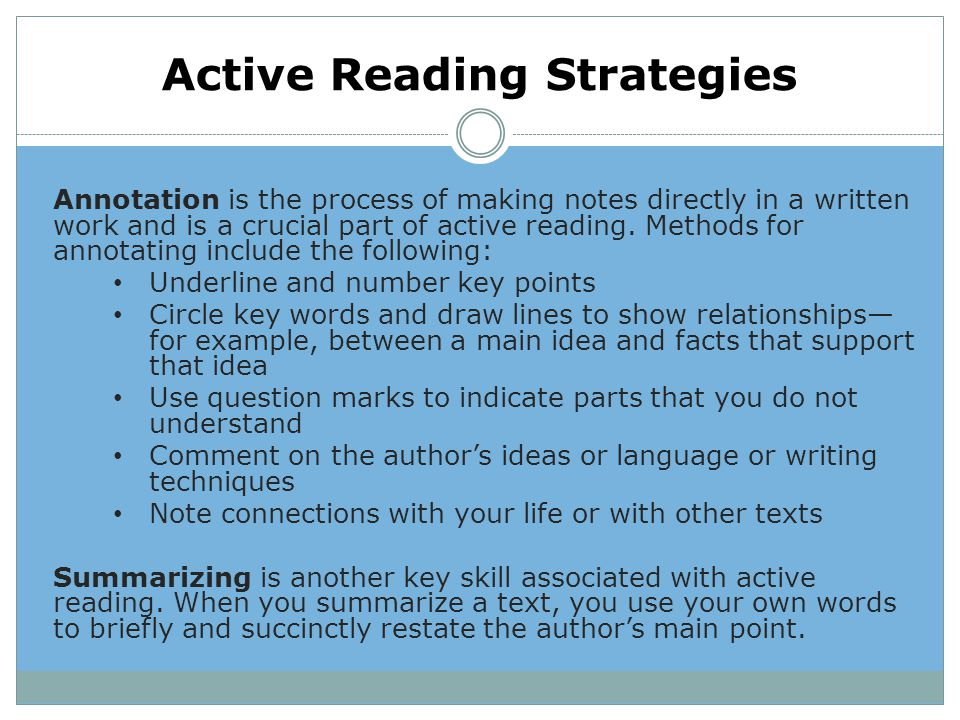 Active Reading Strategies Annotation is the process of making notes directly in a written work and is a crucial part of active reading. Methods for an