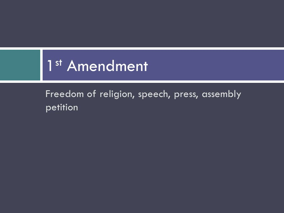 Freedom of religion, speech, press, assembly petition 1 st Amendment