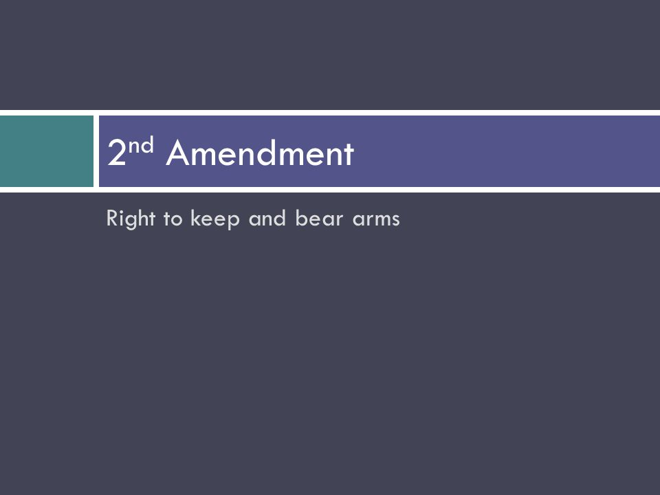 Right to keep and bear arms 2 nd Amendment