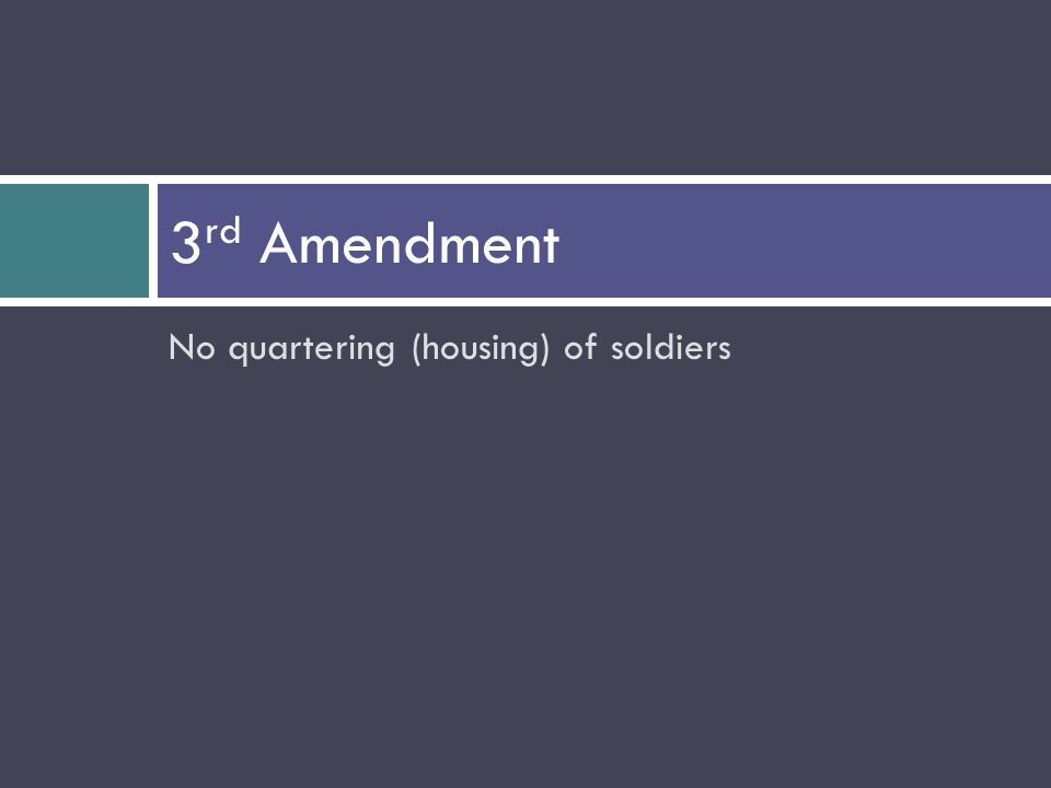 No quartering (housing) of soldiers 3 rd Amendment