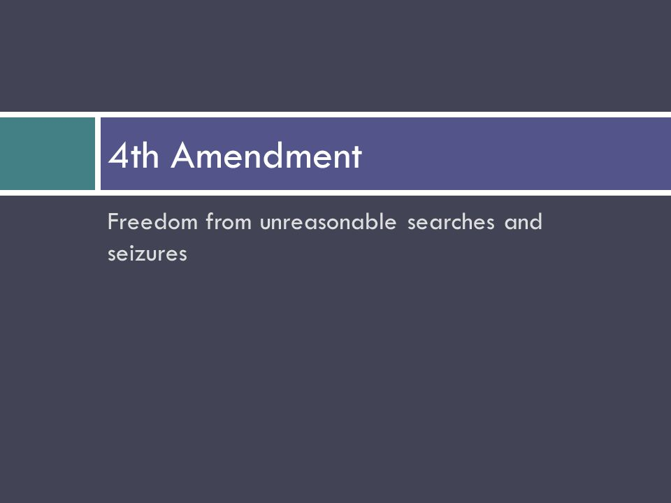 Freedom from unreasonable searches and seizures 4th Amendment