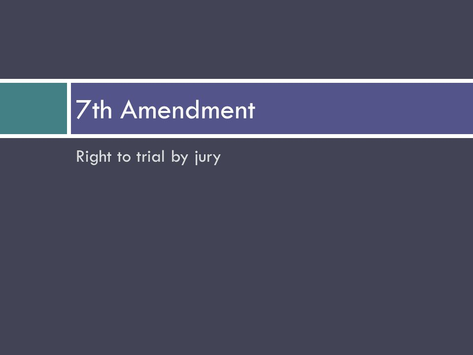 Right to trial by jury 7th Amendment