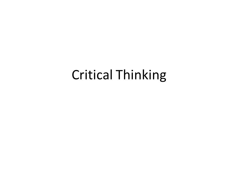 Critical thinking Critical Thinking Critical thinking has to do with evaluating information and determining how to interpret information: essentially 'critiquing' something.