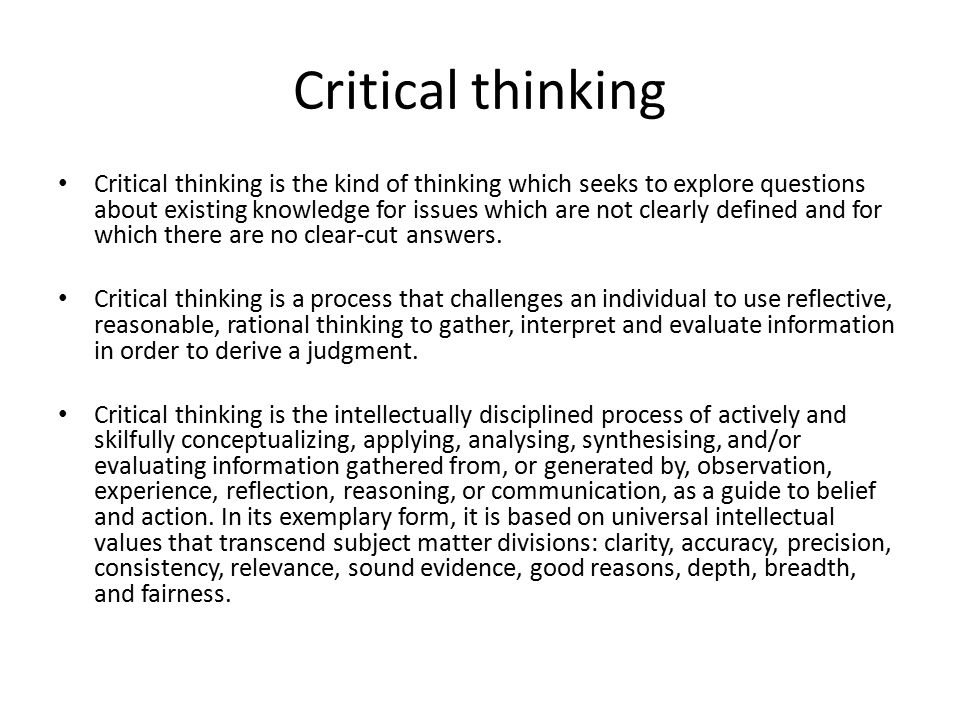 Critical thinking is at the core of most intellectual activity that involves students in learning to recognise or develop an argument, use evidence in support of that argument, draw reasoned conclusions, and use information to solve problems.