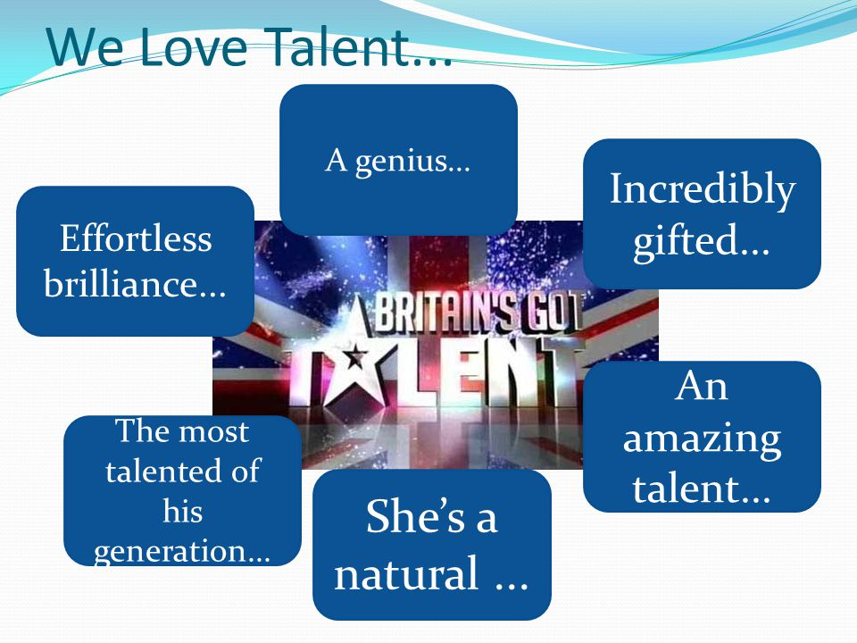 We Love Talent...Effortless brilliance... She's a natural...