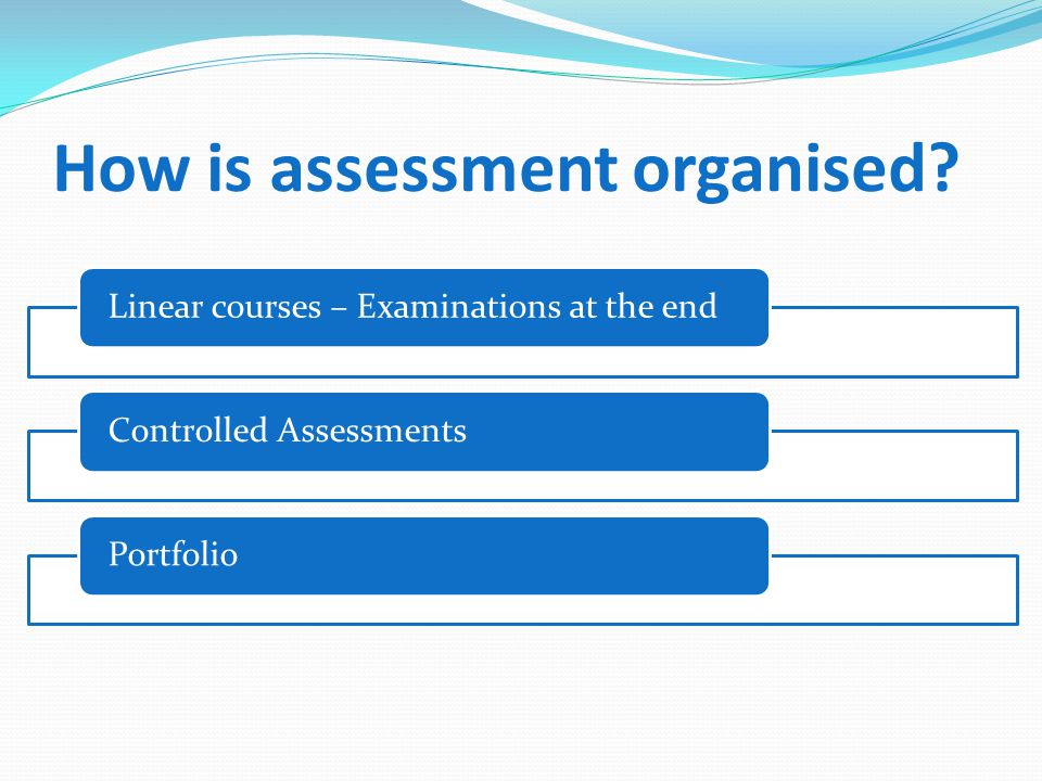How is assessment organised.