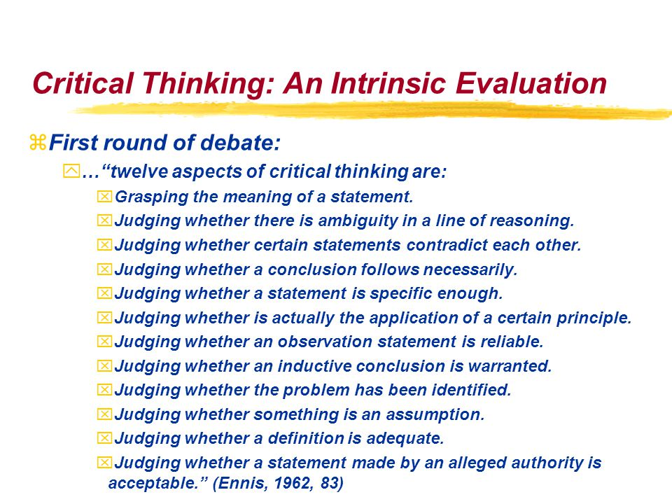 Critical Thinking: An Intrinsic Evaluation zFirst round of debate: y… twelve aspects of critical thinking are: xGrasping the meaning of a statement.