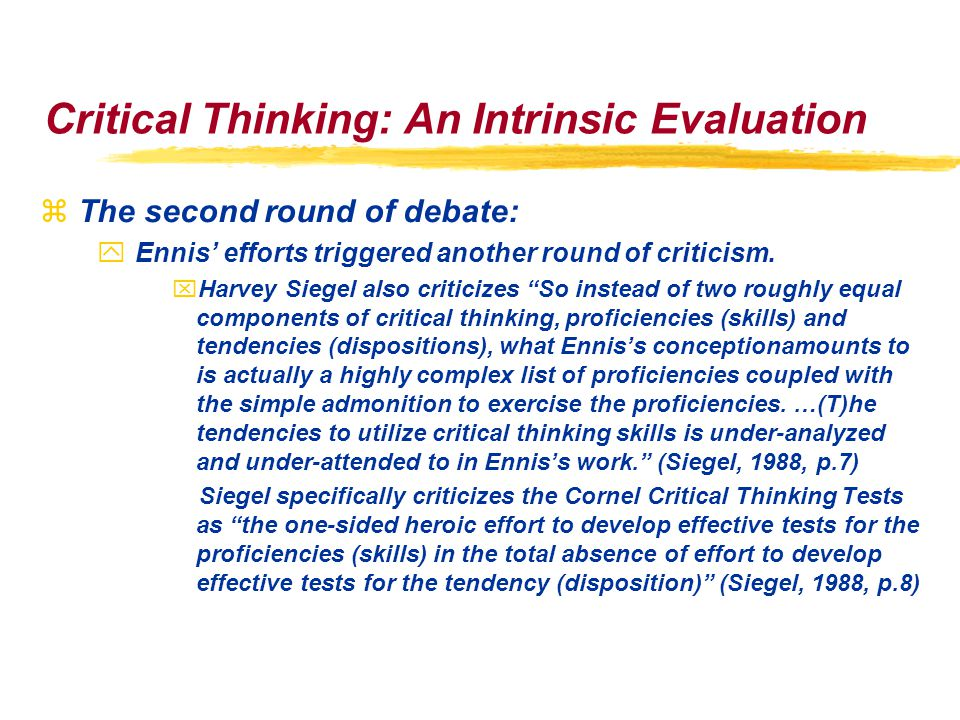 Critical Thinking: An Intrinsic Evaluation zThe second round of debate: yEnnis' efforts triggered another round of criticism.