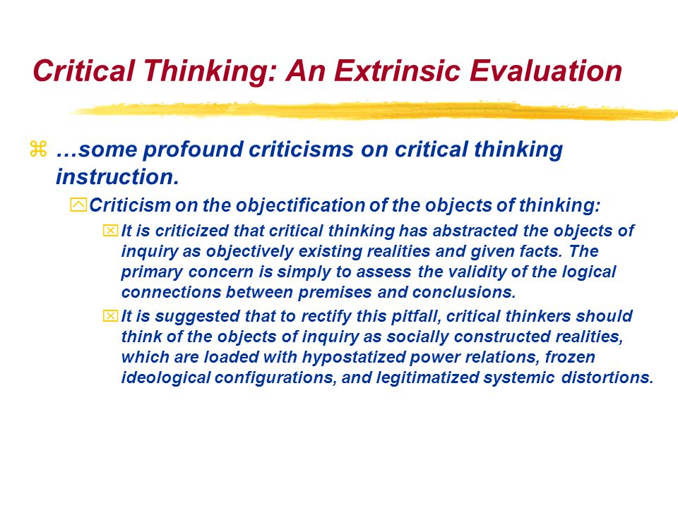 Critical Thinking: An Extrinsic Evaluation z…some profound criticisms on critical thinking instruction.