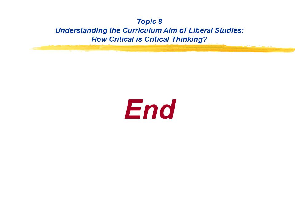 Topic 8 Understanding the Curriculum Aim of Liberal Studies: How Critical is Critical Thinking? End