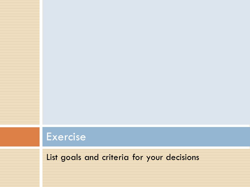 List goals and criteria for your decisions Exercise