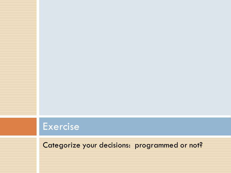 Categorize your decisions: programmed or not? Exercise