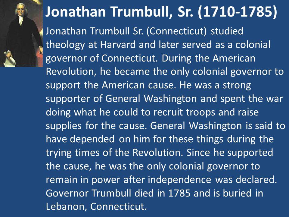 Jonathan Trumbull, Sr. (1710-1785) Jonathan Trumbull Sr.