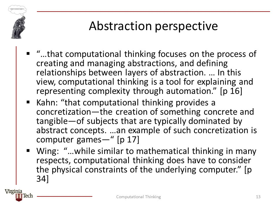 Abstraction perspective  …that computational thinking focuses on the process of creating and managing abstractions, and defining relationships between layers of abstraction.
