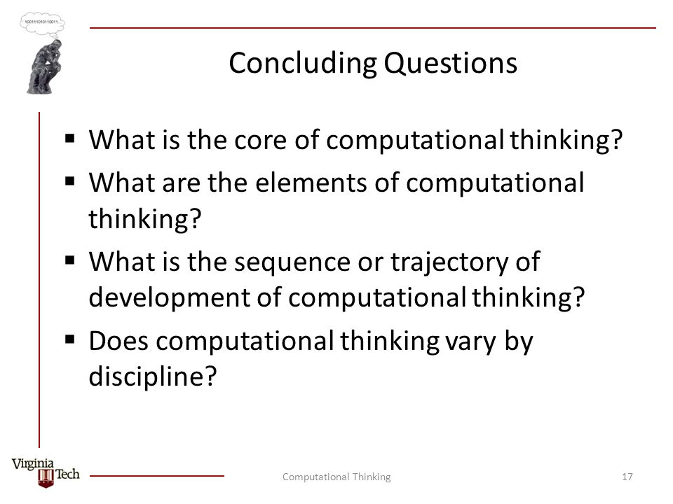 Concluding Questions  What is the core of computational thinking.