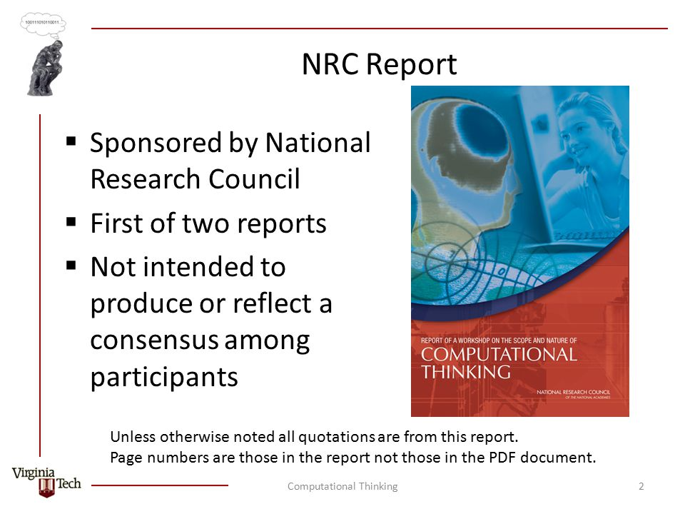 NRC Report  Sponsored by National Research Council  First of two reports  Not intended to produce or reflect a consensus among participants Computational Thinking2 Unless otherwise noted all quotations are from this report.