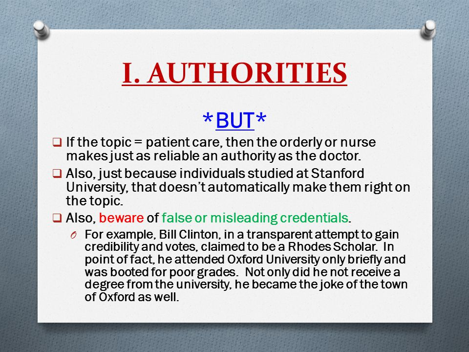 I. AUTHORITIES *BUT*  If the topic = patient care, then the orderly or nurse makes just as reliable an authority as the doctor.  Also, just because