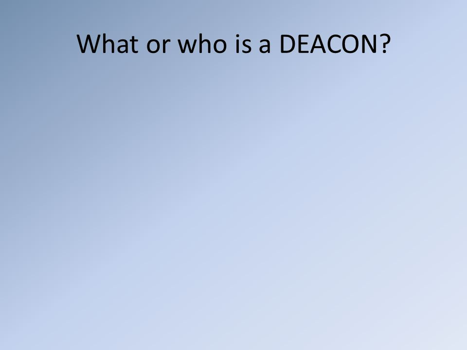 What or who is a DEACON