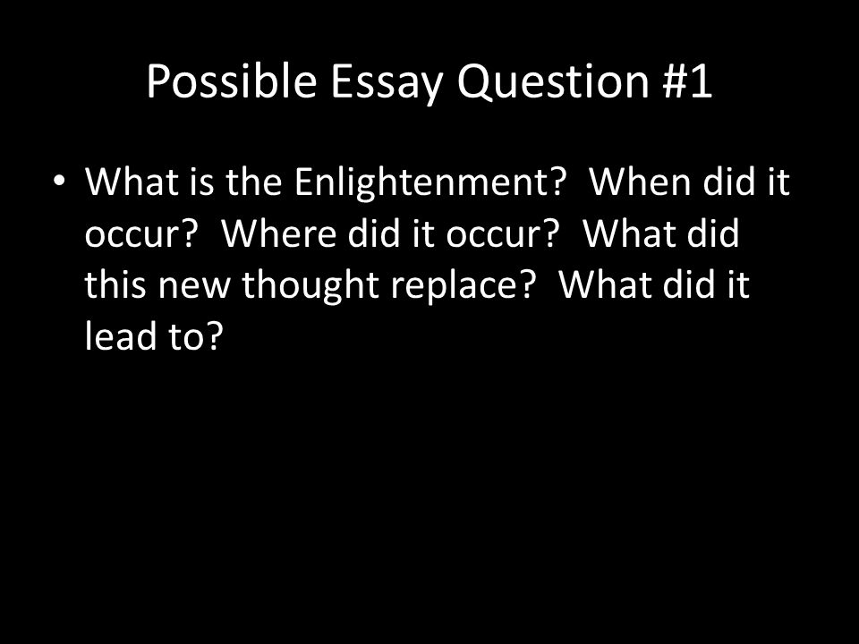 Possible Essay Question #1 What is the Enlightenment.