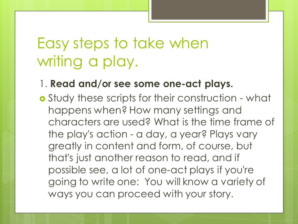 Easy steps to take when writing a play. 1. Read and/or see some one-act plays.