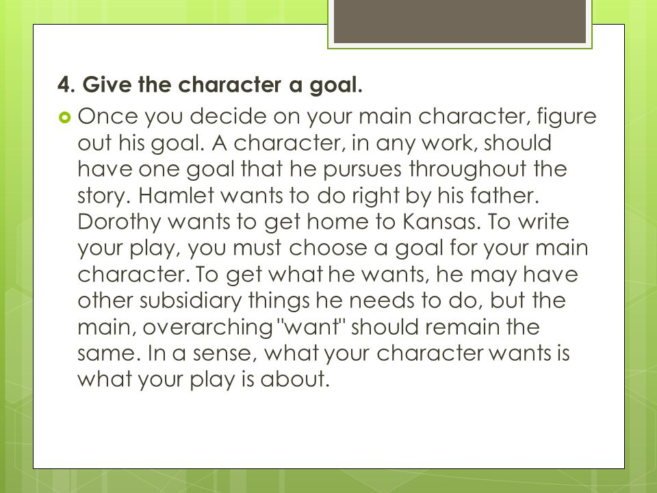 4. Give the character a goal.  Once you decide on your main character, figure out his goal.