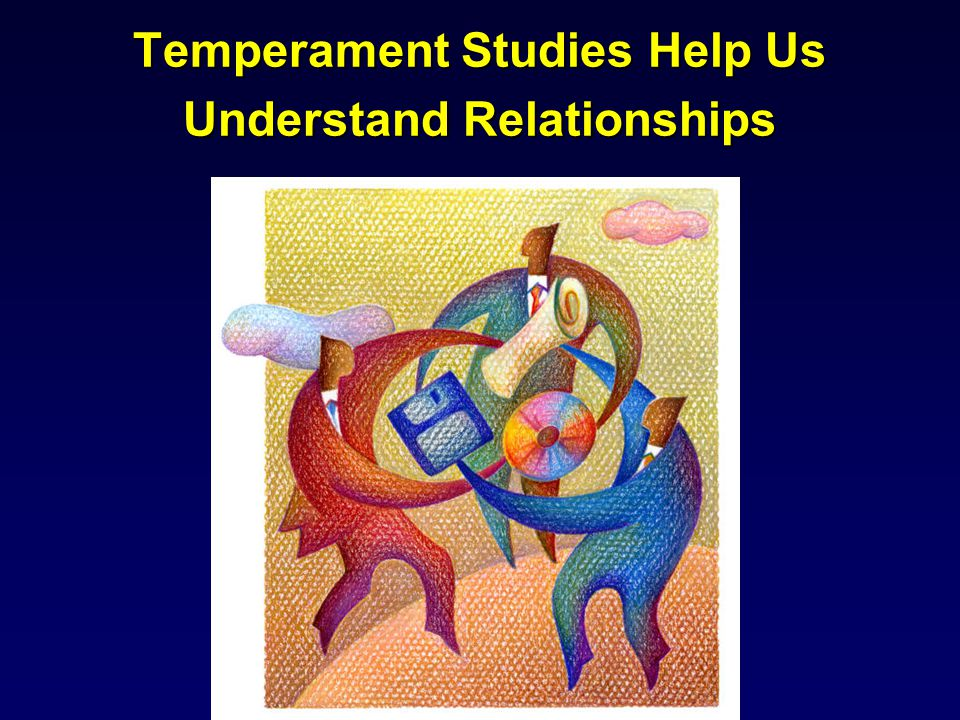 Temperament Studies Help Us Understand Relationships