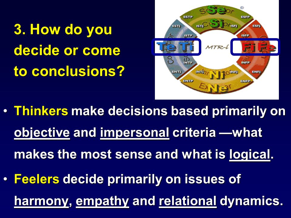 3. How do you decide or come to conclusions.