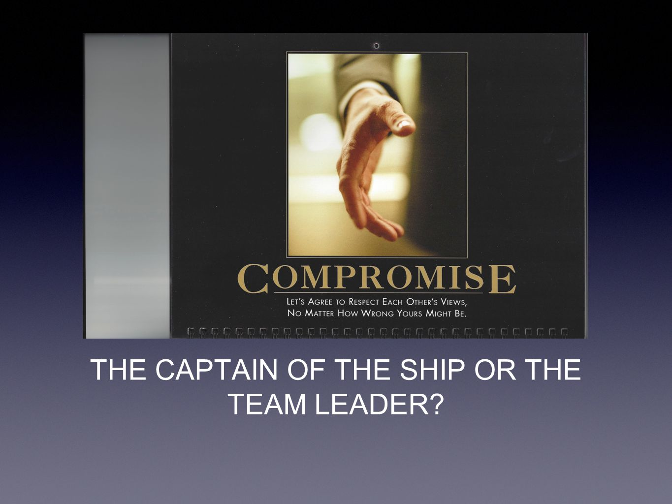 THE CAPTAIN OF THE SHIP OR THE TEAM LEADER?