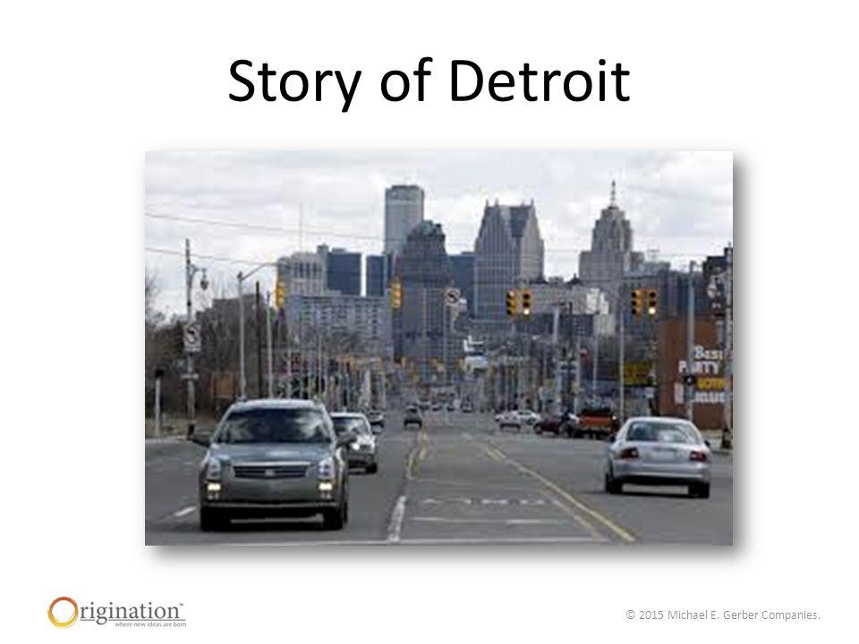 © 2015 Michael E. Gerber Companies. Story of Detroit