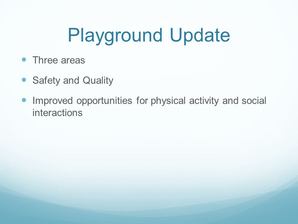 Playground Update Three areas Safety and Quality Improved opportunities for physical activity and social interactions