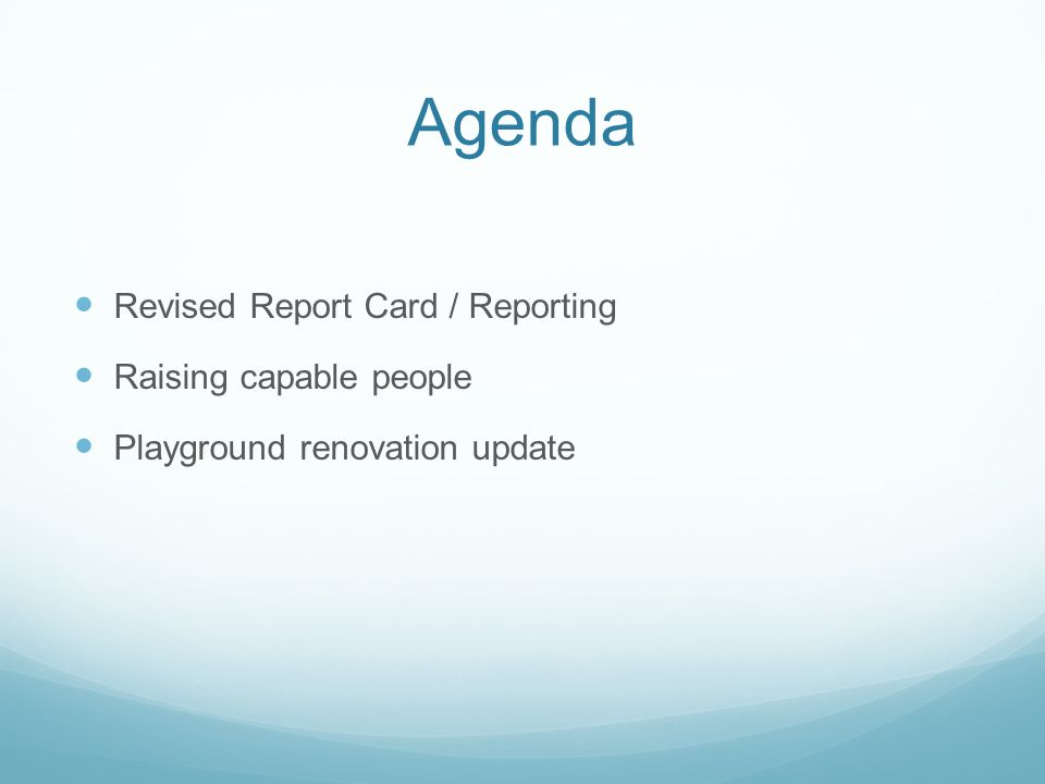 Agenda Revised Report Card / Reporting Raising capable people Playground renovation update