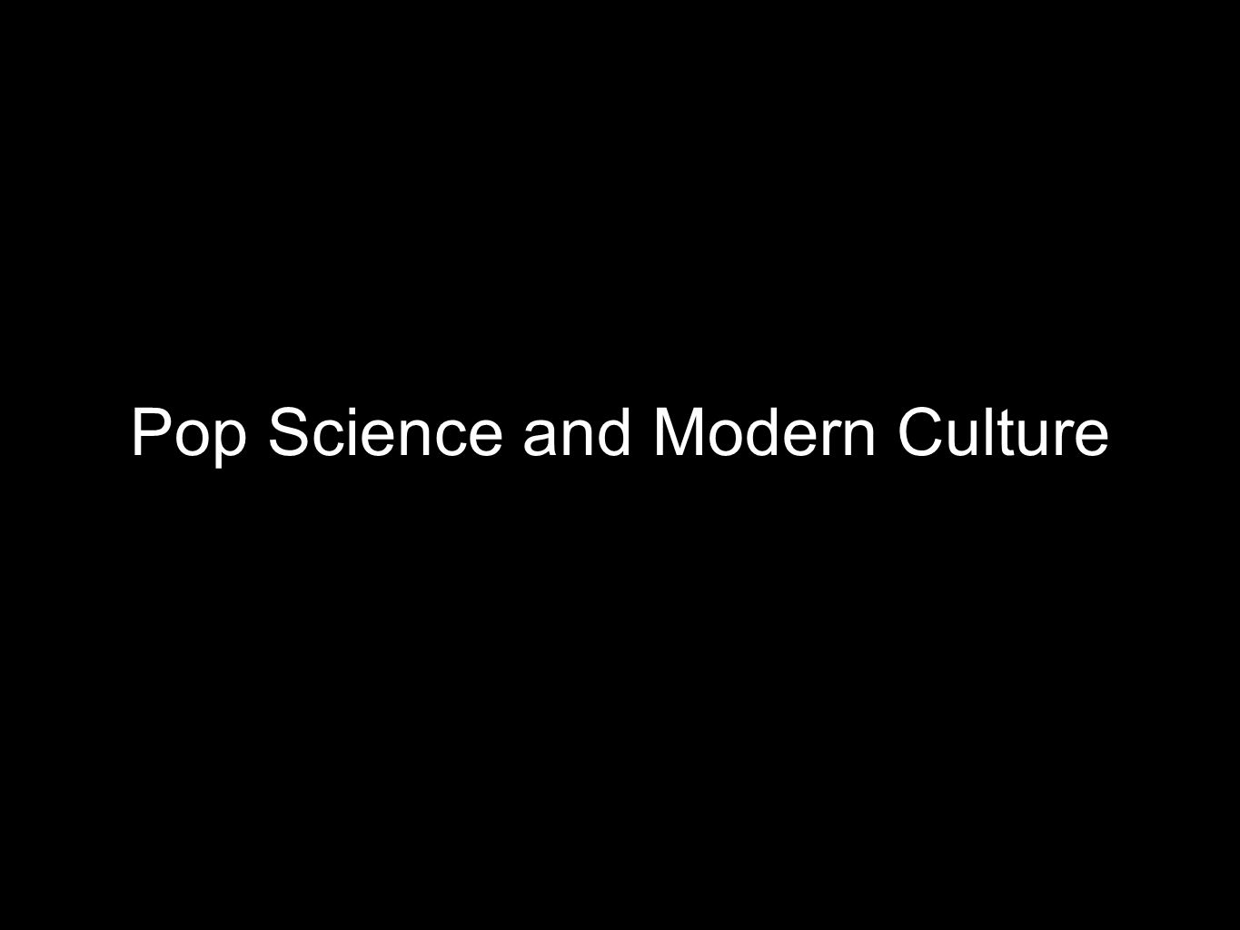 Pop Science and Modern Culture