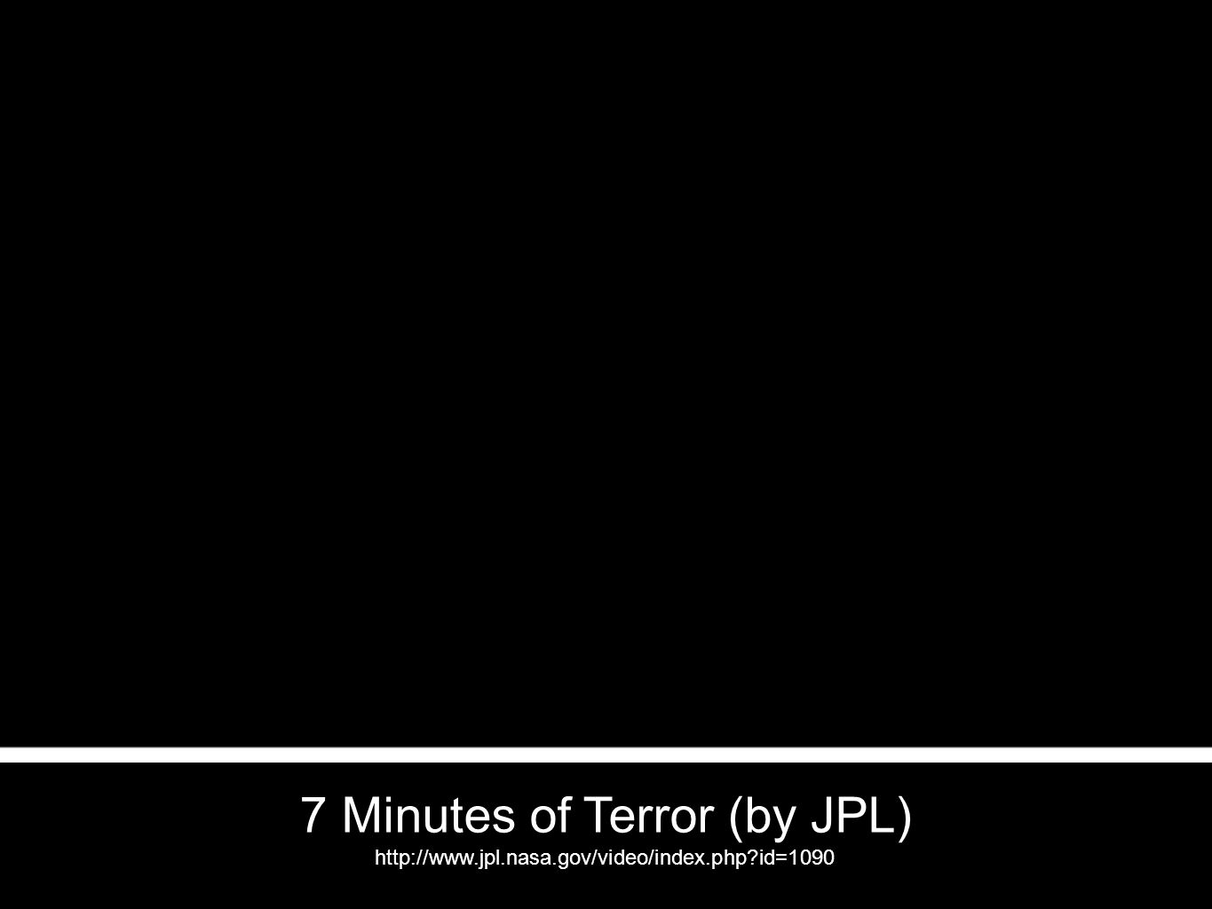 7 Minutes of Terror (by JPL) http://www.jpl.nasa.gov/video/index.php id=1090