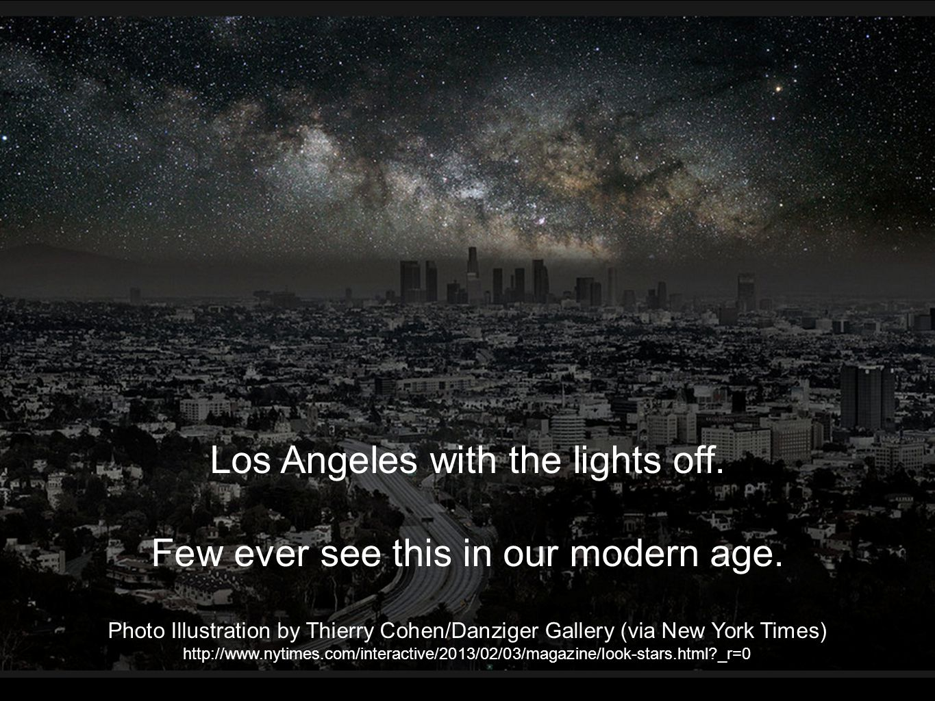 Photo Illustration by Thierry Cohen/Danziger Gallery (via New York Times) http://www.nytimes.com/interactive/2013/02/03/magazine/look-stars.html _r=0 Los Angeles with the lights off.