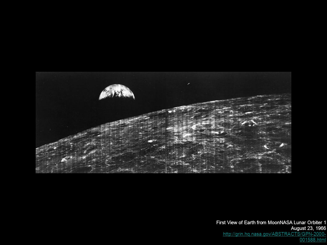 First View of Earth from MoonNASA Lunar Orbiter 1 August 23, 1966 http://grin.hq.nasa.gov/ABSTRACTS/GPN-2000- 001588.html