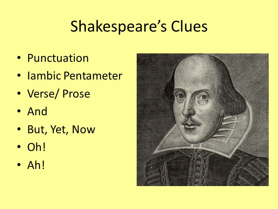 Shakespeare's Clues Punctuation Iambic Pentameter Verse/ Prose And But, Yet, Now Oh! Ah!