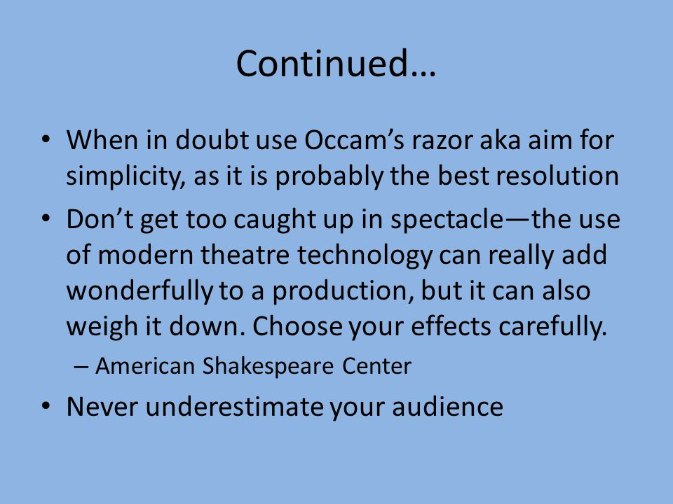 Continued… When in doubt use Occam's razor aka aim for simplicity, as it is probably the best resolution Don't get too caught up in spectacle—the use